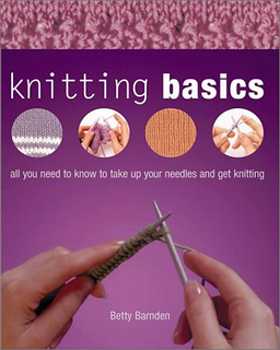 Ravelry: Knitting Basics: All You Need to Know to Take Up Your Needles and Ge...